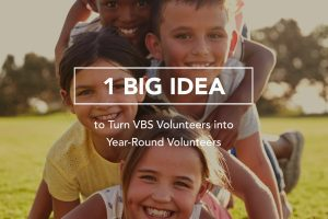 The one principle you need to get your VBS Volunteers to become year-round volunteers!