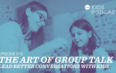 OKP 015: The Art of Group Talk – Lead Better Conversations with Kids