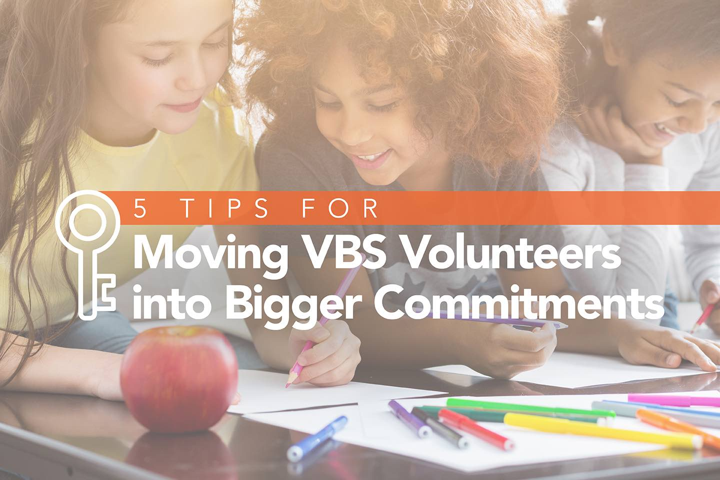 Turning VBS Volunteers into Key Ministry Leaders