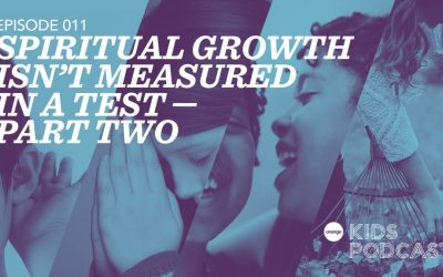 OKP 011: Spiritual Growth Isn't Measured in a Test | Part 2 – Four Faith Skills for Every Kid