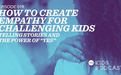 OKP 019: How to Create Empathy for Challenging Kids – Telling Stories and the Power of Yes