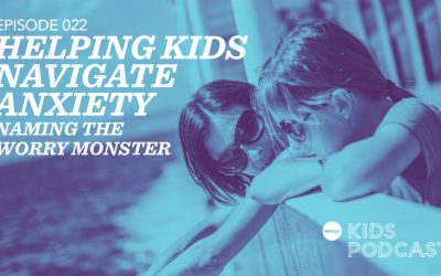 OKP 022: Helping Kids Navigate Anxiety – Naming the Worry Monster