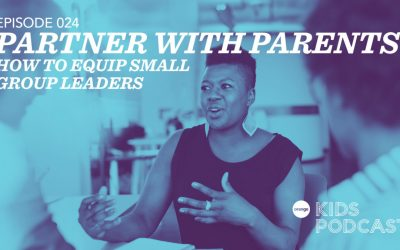 OKP 024: Partner with Parents – How to Equip Small Group Leaders