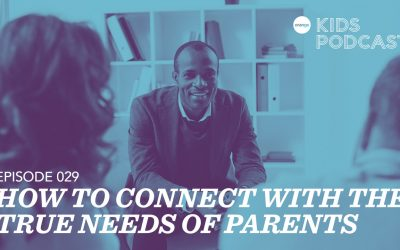 OKP 029: How to Connect with the True Needs of Parents