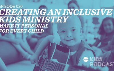 OKP 030: Creating an Inclusive Kids Ministry – Make It Personal for Every Child