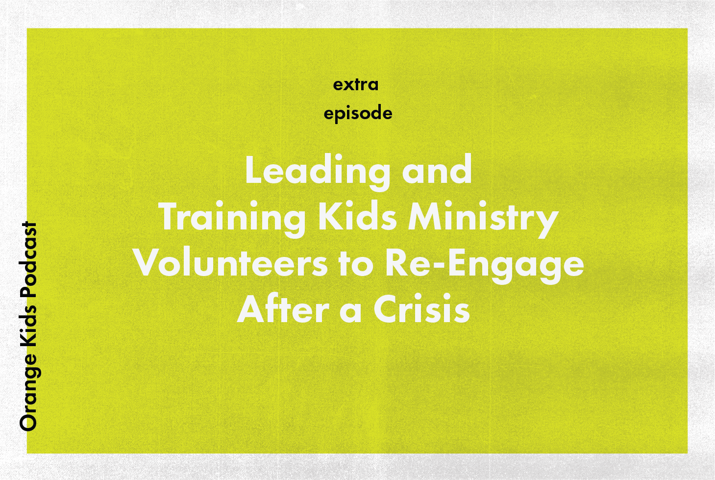 OKP Extra: Leading And Training Kids Ministry Volunteers to Re-Engage After A Crisis